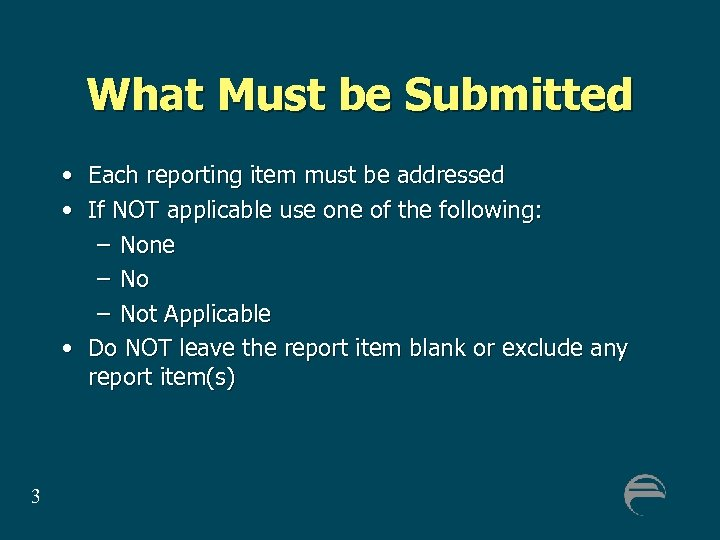 What Must be Submitted • Each reporting item must be addressed • If NOT