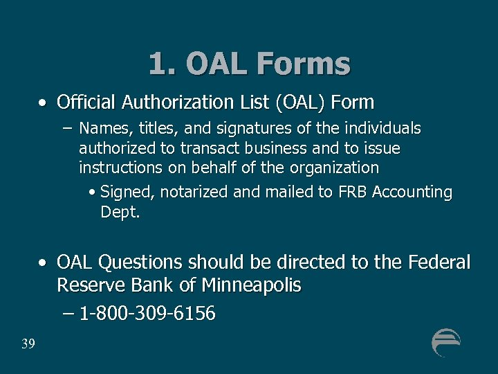 1. OAL Forms • Official Authorization List (OAL) Form – Names, titles, and signatures