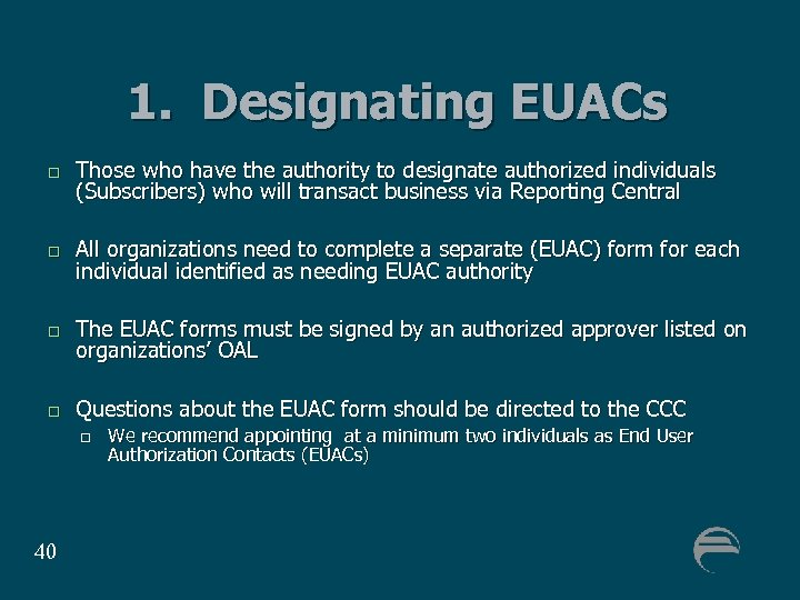 1. Designating EUACs Those who have the authority to designate authorized individuals (Subscribers) who