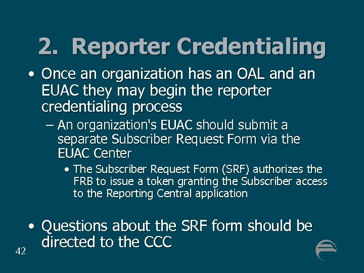 2. Reporter Credentialing • Once an organization has an OAL and an EUAC they