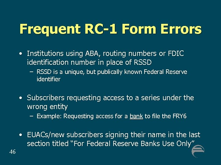 Frequent RC-1 Form Errors • Institutions using ABA, routing numbers or FDIC identification number