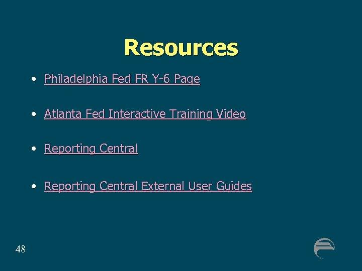 Resources • Philadelphia Fed FR Y-6 Page • Atlanta Fed Interactive Training Video •