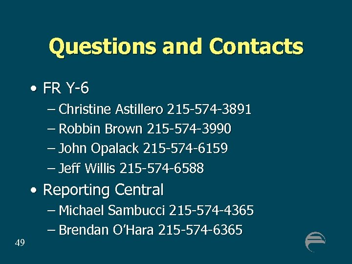 Questions and Contacts • FR Y-6 – Christine Astillero 215 -574 -3891 – Robbin