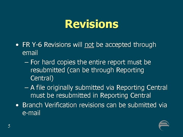 Revisions • FR Y-6 Revisions will not be accepted through email – For hard