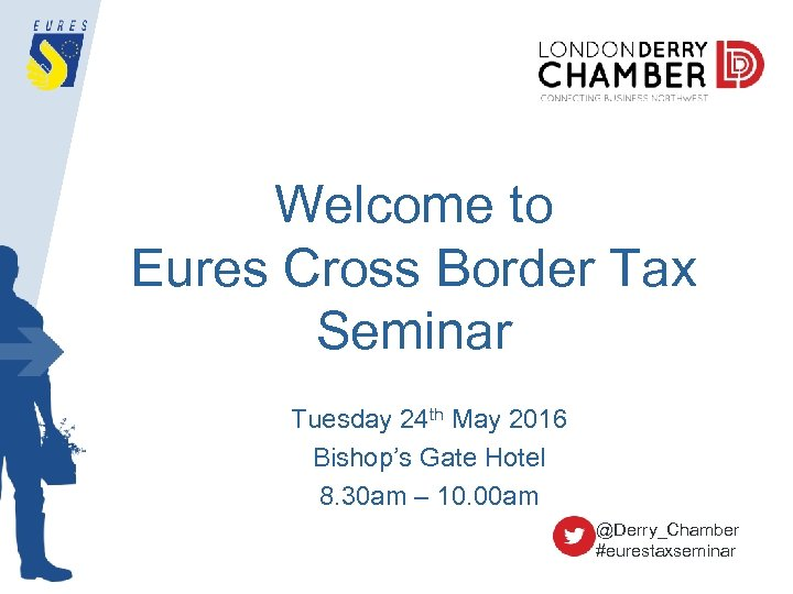 Welcome to Eures Cross Border Tax Seminar Tuesday 24 th May 2016 Bishop's Gate