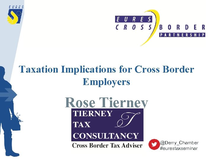 Taxation Implications for Cross Border Employers Rose Tierney @Derry_Chamber #eurestaxseminar