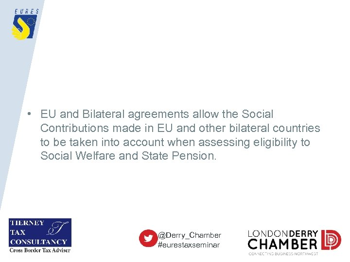 • EU and Bilateral agreements allow the Social Contributions made in EU and