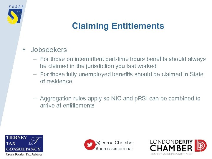 Claiming Entitlements • Jobseekers – For those on intermittent part-time hours benefits should always