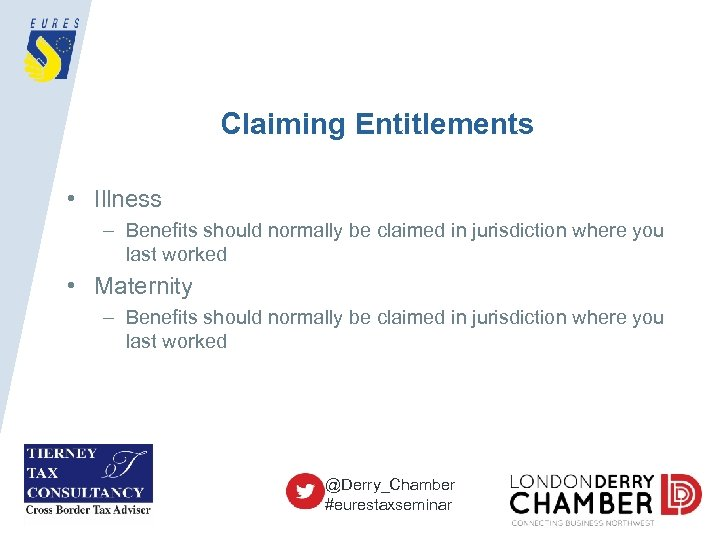Claiming Entitlements • Illness – Benefits should normally be claimed in jurisdiction where you