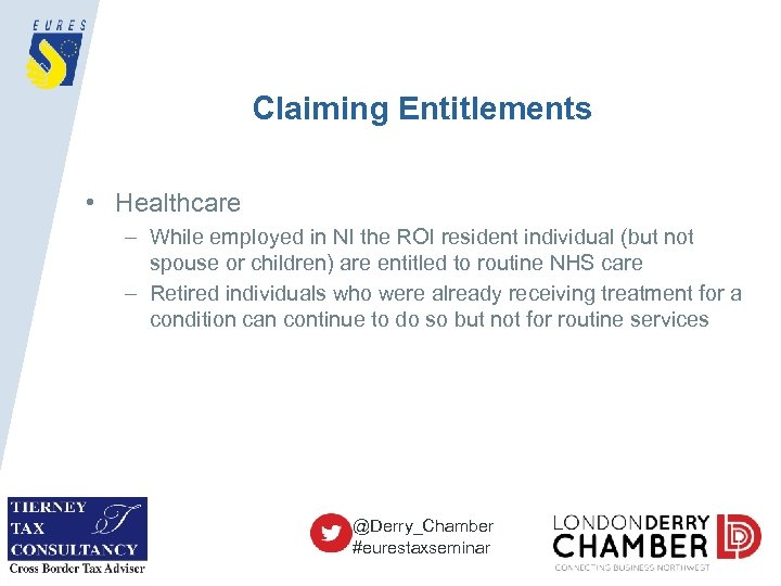 Claiming Entitlements • Healthcare – While employed in NI the ROI resident individual (but