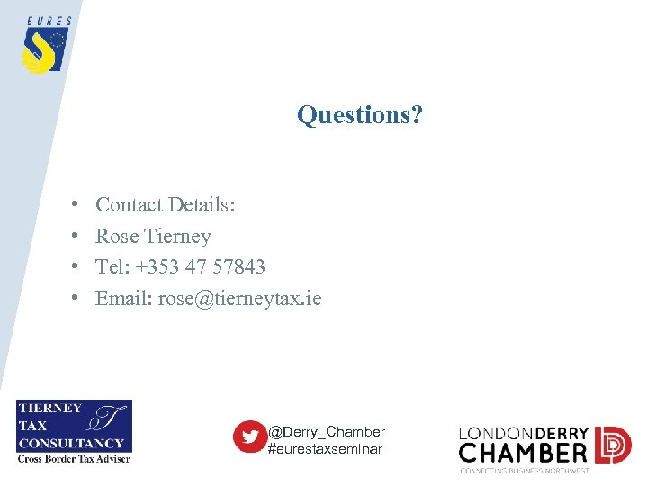 Questions? • • Contact Details: Rose Tierney Tel: +353 47 57843 Email: rose@tierneytax. ie