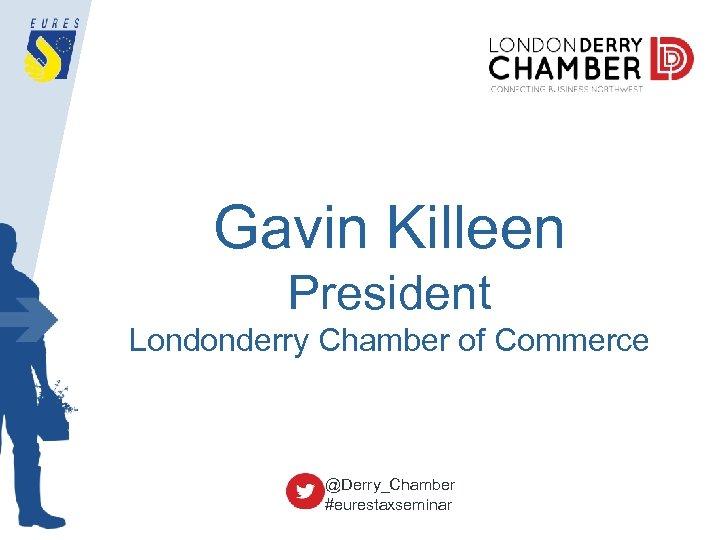 Gavin Killeen President Londonderry Chamber of Commerce @Derry_Chamber #eurestaxseminar