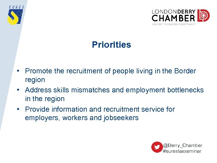 Priorities • Promote the recruitment of people living in the Border region • Address
