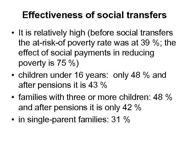 Effectiveness of social transfers • It is relatively high (before social transfers the at-risk-of