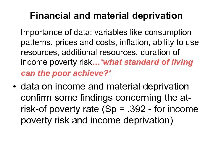 Financial and material deprivation Importance of data: variables like consumption patterns, prices and costs,