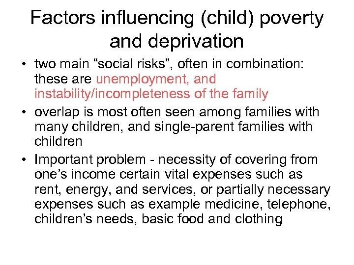 """Factors influencing (child) poverty and deprivation • two main """"social risks"""", often in combination:"""