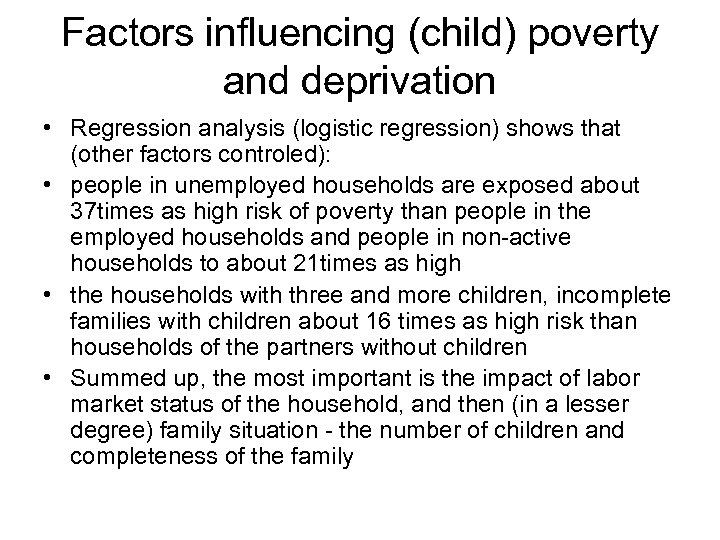 Factors influencing (child) poverty and deprivation • Regression analysis (logistic regression) shows that (other