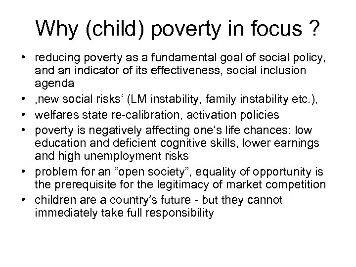 Why (child) poverty in focus ? • reducing poverty as a fundamental goal of