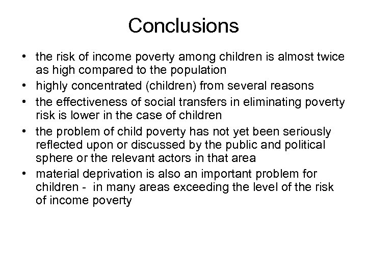 Conclusions • the risk of income poverty among children is almost twice as high