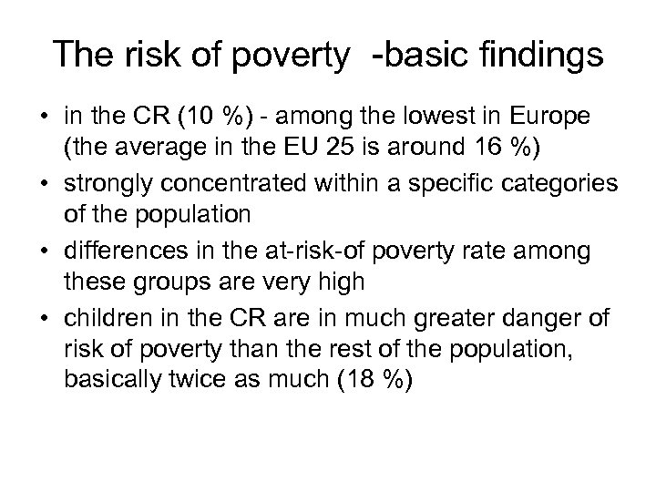 The risk of poverty -basic findings • in the CR (10 %) - among