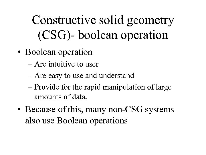 Constructive solid geometry (CSG)- boolean operation • Boolean operation – Are intuitive to user