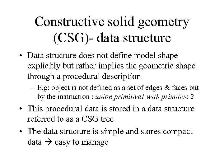 Constructive solid geometry (CSG)- data structure • Data structure does not define model shape