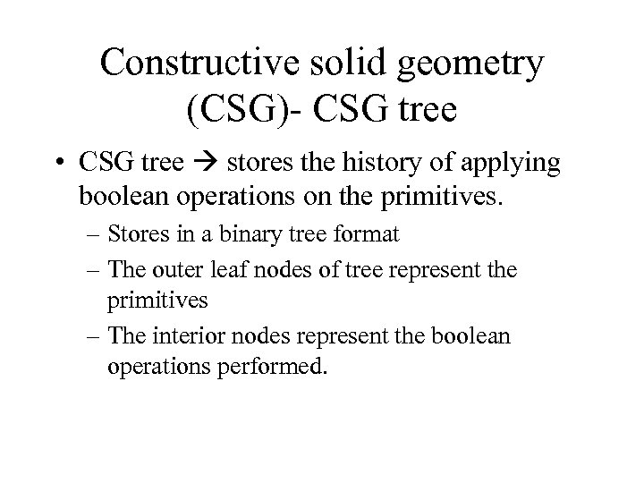 Constructive solid geometry (CSG)- CSG tree • CSG tree stores the history of applying