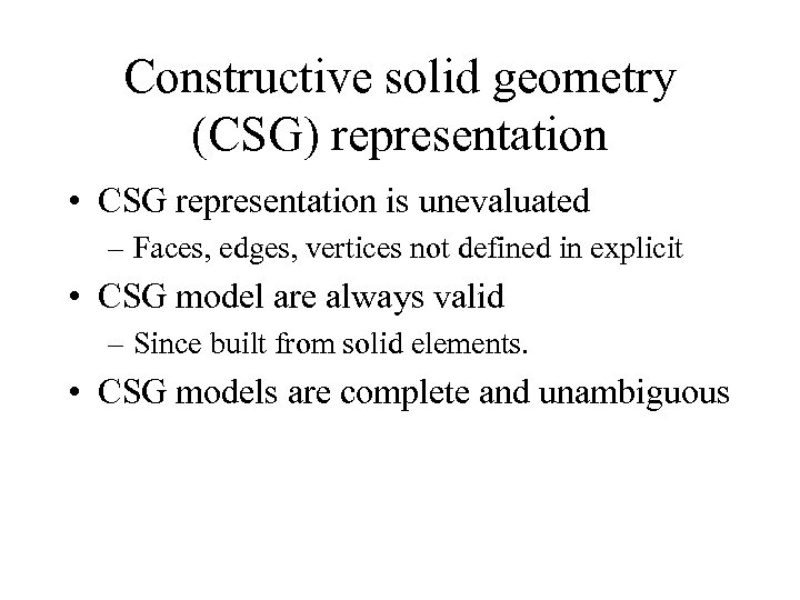 Constructive solid geometry (CSG) representation • CSG representation is unevaluated – Faces, edges, vertices