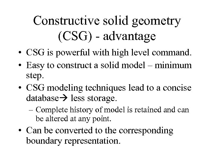 Constructive solid geometry (CSG) - advantage • CSG is powerful with high level command.