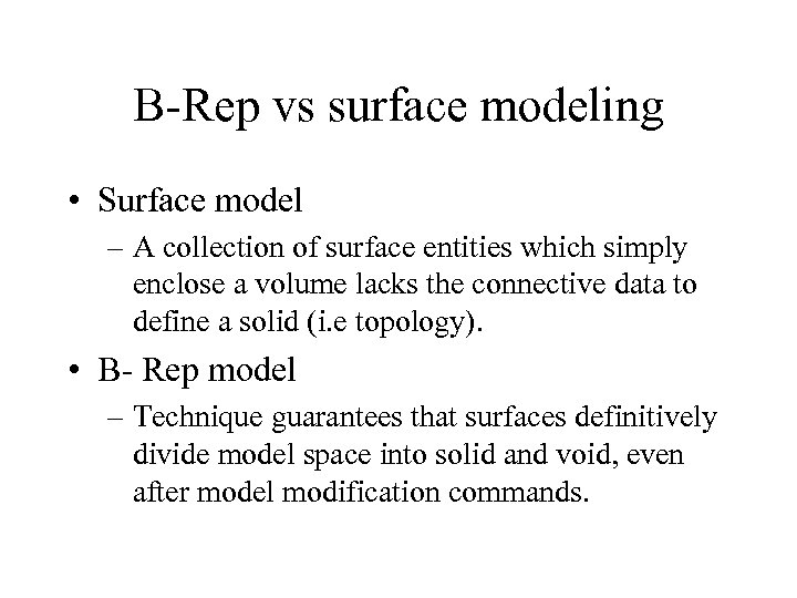 B-Rep vs surface modeling • Surface model – A collection of surface entities which