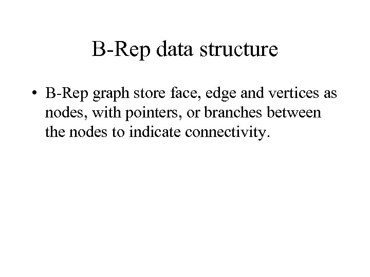 B-Rep data structure • B-Rep graph store face, edge and vertices as nodes, with