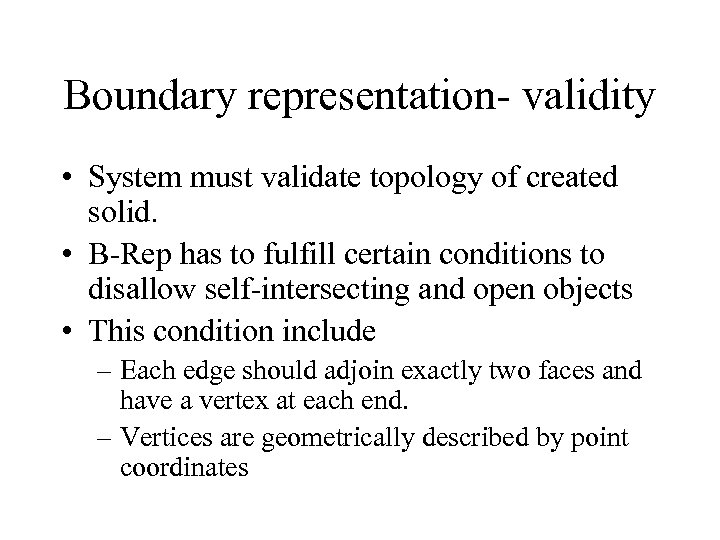Boundary representation- validity • System must validate topology of created solid. • B-Rep has