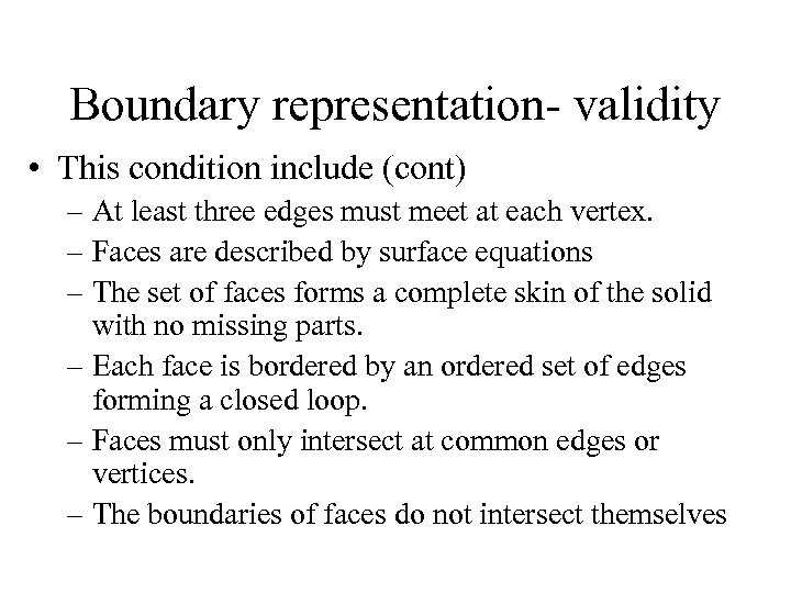 Boundary representation- validity • This condition include (cont) – At least three edges must