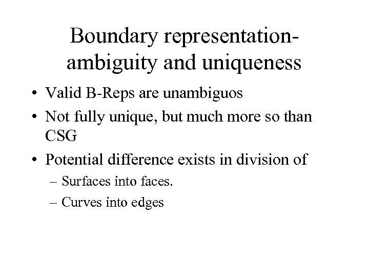 Boundary representationambiguity and uniqueness • Valid B-Reps are unambiguos • Not fully unique, but