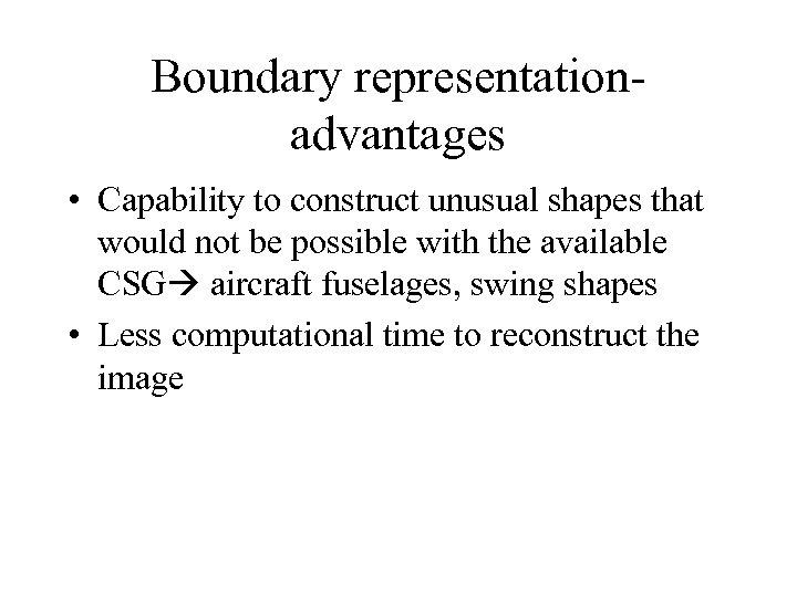 Boundary representationadvantages • Capability to construct unusual shapes that would not be possible with