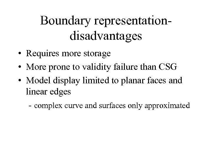 Boundary representationdisadvantages • Requires more storage • More prone to validity failure than CSG