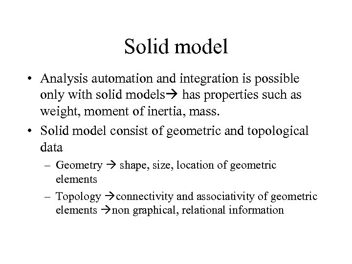 Solid model • Analysis automation and integration is possible only with solid models has