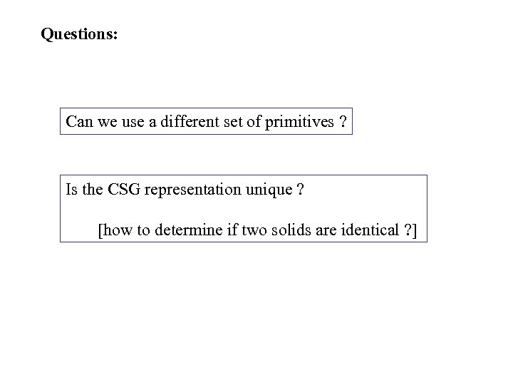 Questions: Can we use a different set of primitives ? Is the CSG representation