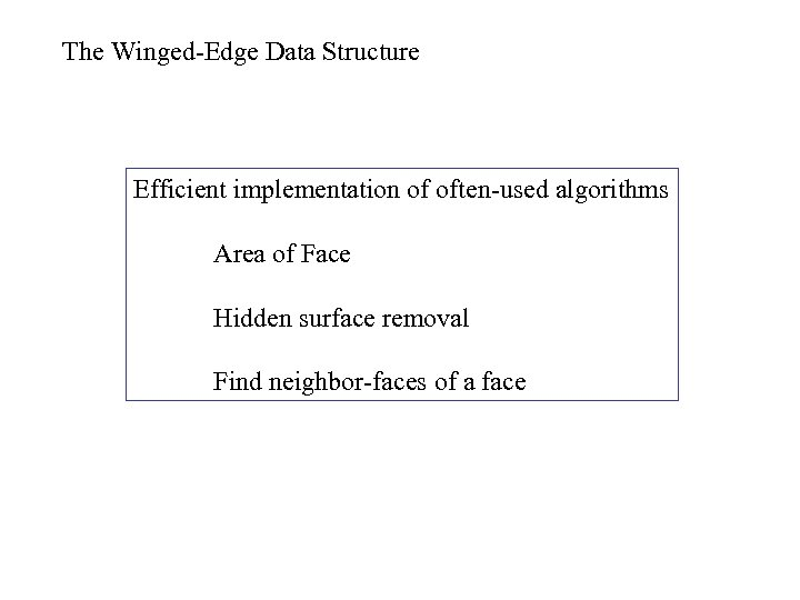 The Winged-Edge Data Structure Efficient implementation of often-used algorithms Area of Face Hidden surface