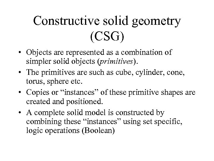 Constructive solid geometry (CSG) • Objects are represented as a combination of simpler solid