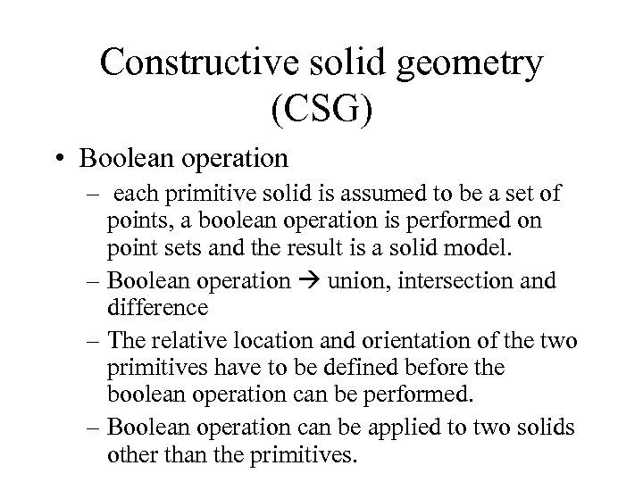 Constructive solid geometry (CSG) • Boolean operation – each primitive solid is assumed to