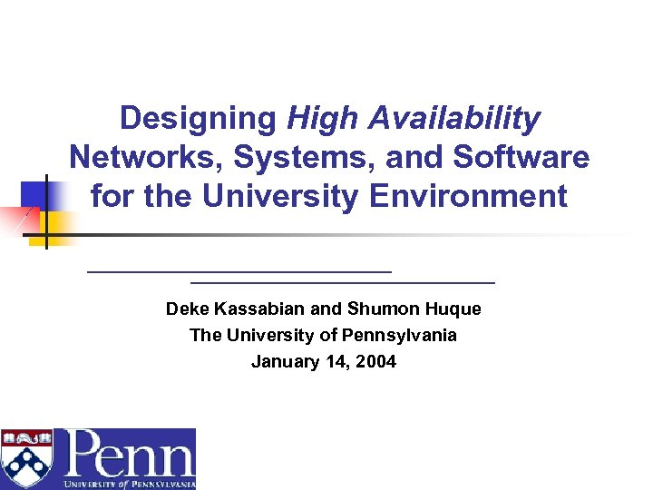 Designing High Availability Networks, Systems, and Software for the University Environment Deke Kassabian and