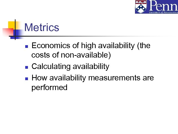 Metrics n n n Economics of high availability (the costs of non-available) Calculating availability