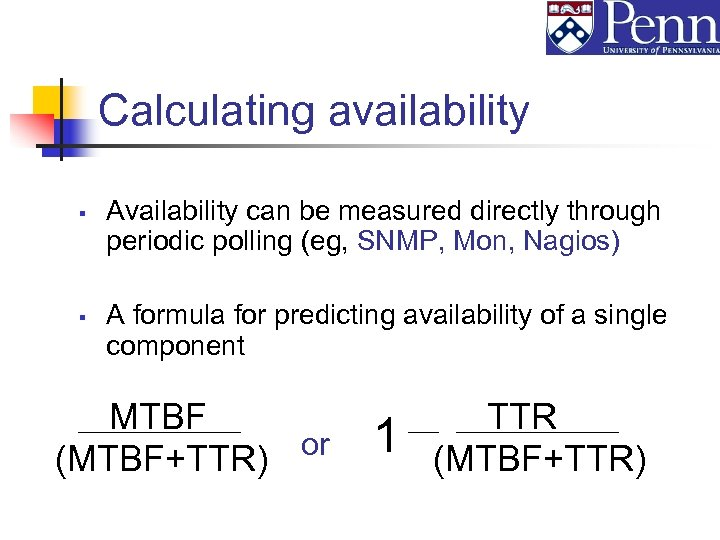 Calculating availability § § Availability can be measured directly through periodic polling (eg, SNMP,