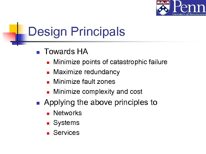 Design Principals n Towards HA n n n Minimize points of catastrophic failure Maximize