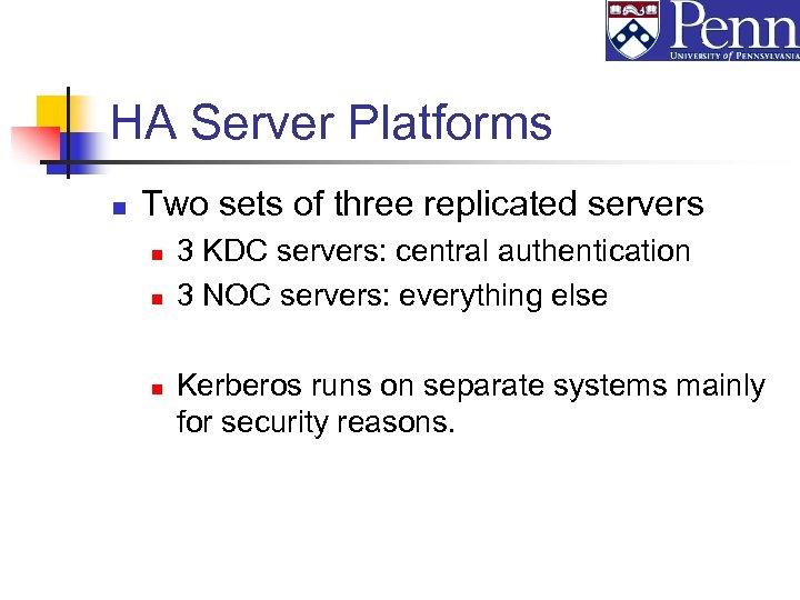 HA Server Platforms n Two sets of three replicated servers n n n 3