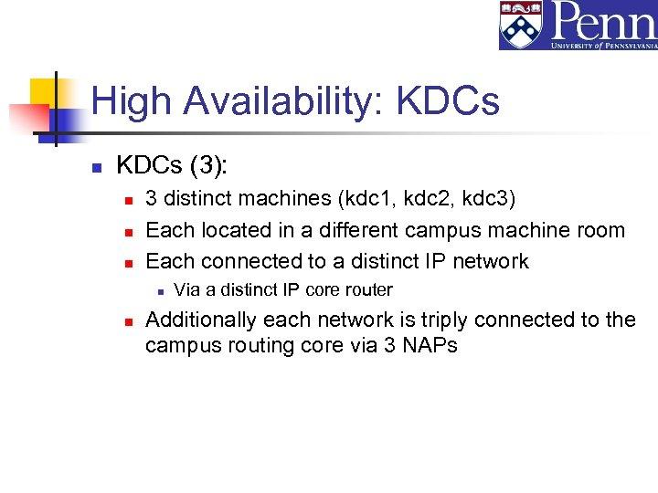 High Availability: KDCs n KDCs (3): n n n 3 distinct machines (kdc 1,