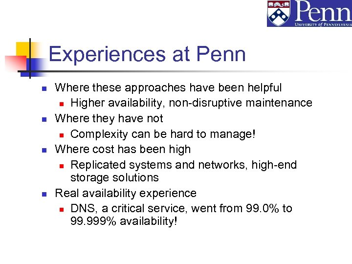 Experiences at Penn n n Where these approaches have been helpful n Higher availability,