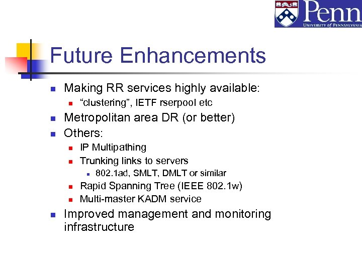"""Future Enhancements n Making RR services highly available: n n n """"clustering"""", IETF rserpool"""