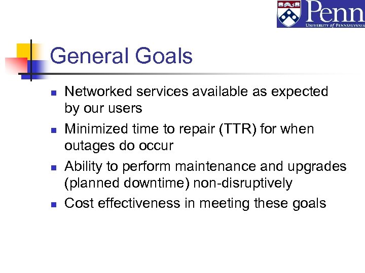 General Goals n n Networked services available as expected by our users Minimized time